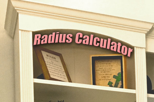 Radius Calculator (aka How to Cut a Curve in Wood)